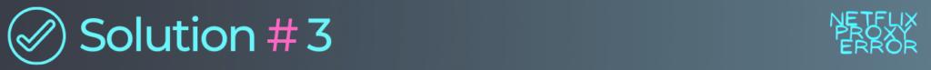 solution 3 to fix netflix error code u7361