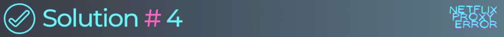 solution 4 to fix netflix error code u7361