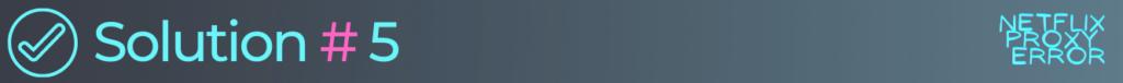 solution 5 to fix netflix error code u7361