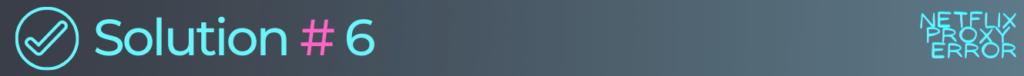 solution 6 to fix netflix error code u7361