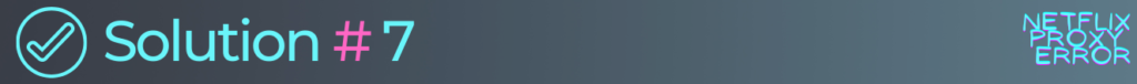 solution 7 to fix netflix error code f7701