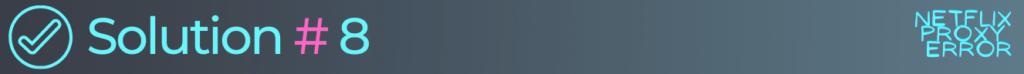solution 8 to fix netflix error code f7701